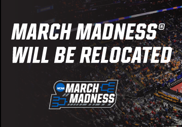 March Madness Will Be Relocated